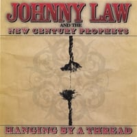 Johnny Law and the New Century Prophets | Hanging By A Thread