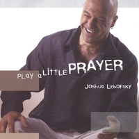 Joshua Lebofsky | Play A Little Prayer