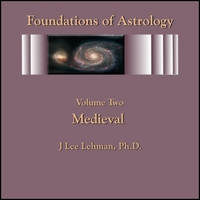 J Lee Lehman | Foundations of Astrology, Vol. 2: Medieval History