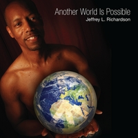 Jeffrey L. Richardson | Another World Is Possible