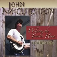 John McCutcheon | Welcome the Traveler Home: the Winfield Songs