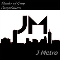 J Metro | Shades of Gray Compilations