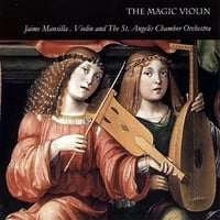 Jaime Mansilla & the St. Angelis Chamber Orchestra | The Magic Violin