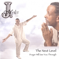 J Myles, Sr. | The Next Level Prayer Will See You Through