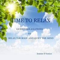 Joanne D'amico | Time to Relax: Guided Relaxations to Relax the Body and Quiet the Mind