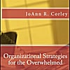 joann r. corley: organizational strategies for the overwhelmed