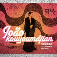 João Kouyoumdjian | Surfboard: Solo Guitar Works from Brazil