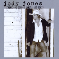Jody Jones | Tragedies, Broken Hearts And Liars