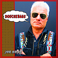 Joe Bear | Douchebags!