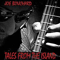 Joe Bouchard | Tales from the Island