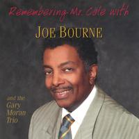 Joe Bourne | Remembering Mr. Cole ( A tribute to the Nat King Cole Trio)