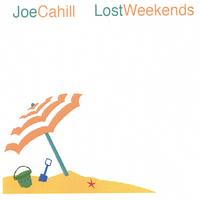 Joe Cahill | Lost Weekends