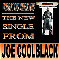 Joe Coolblack | Werk Us Jerk Us