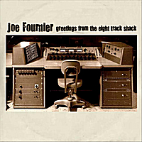 Joe Fournier | Greetings From the Eight Track Shack