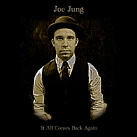 Joe Jung | It All Comes Back Again