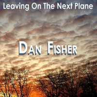 Dan Fisher | Leaving On the Next Plane