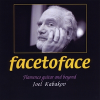 Joel Kabakov | Face to Face (Flamenco and Beyond)