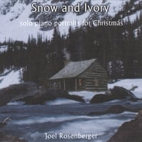 Joel Rosenberger | Snow and Ivory: Solo Piano Portraits for Christmas