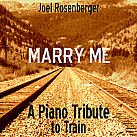 Joel Rosenberger | Marry Me: A Piano Tribute to Train