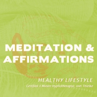 Joel Thielke | Meditaitons & Affirmations: Healthy Lifestyle