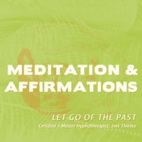 Joel Thielke | Meditaitons & Affirmations: Let Go of the Past