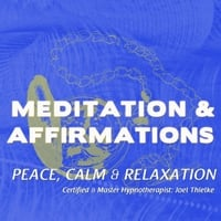 Joel Thielke | Peace, Calm, and Relaxation: Meditation & Affirmations
