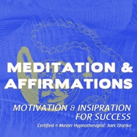 Joel Thielke | Motivation & Inspiration for Success: Meditation and Affirmations