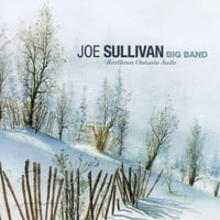 Joe Sullivan Big Band | Northern Ontario Suite