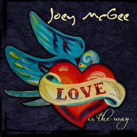 Joey McGee | Love Is The Way