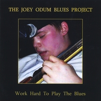 The Joey Odum Blues Project | Work Hard To Play The Blues