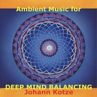 Johann Kotze | Ambient Music for Deep Mind Balancing
