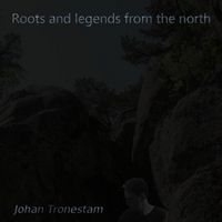 Johan Tronestam | Roots and Legends from the North