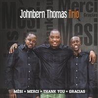 Johnbern Thomas Trio | Mesi, Merci, Thank You, Gracias