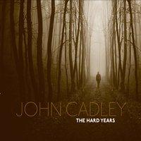 John Cadley, The Hard Years