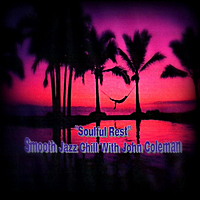 "Smooth Jazz Pianist John Coleman | ""Soulful Rest"" Smooth Jazz Chill With John Coleman"