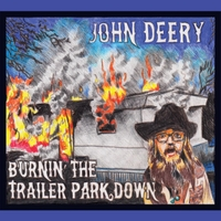 John Deery | Burnin' the Trailer Park Down