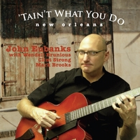 John Eubanks | 'Tain't What You Do: New Orleans (feat. Wendell Brunious, Clint Strong and Mark Brooks)
