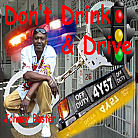Johney Buster | Dont Drink and Drive