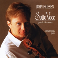 John Friesen & Stephen Smith | Sotto Voce; Lyrical Cello Encores
