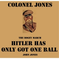 John Jones | Hitler Has Only Got One Ball