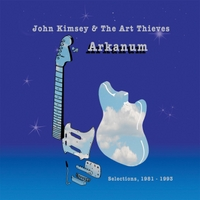 John Kimsey & the Art Thieves | Arkanum: Selections, 1981-1993