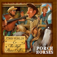John Kirlin and the High Plains Drifters | Porch Horses