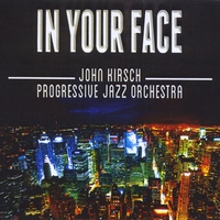 John Kirsch Progressive Jazz Orchestra | In Your Face