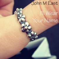 John M East | I'll Wear Your Name