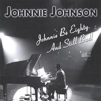 Johnnie Johnson | Johnnie Be Eighty. And Still Bad!