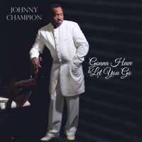 Johnny Champion | Gonna Have to Let You Go