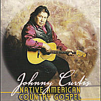 Johnny Curtis | Native American Country Gospel