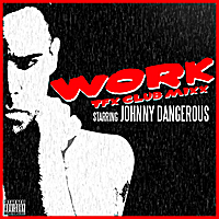 Johnny Dangerous | Work (Tfx Club Mixx) - Single
