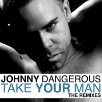Johnny Dangerous | Take Your Man (The Remixes)