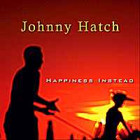 Johnny Hatch | Happiness Instead